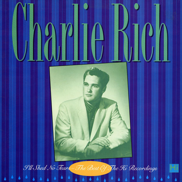 Charlie Rich - I'll Shed No Tears: The Best of the Hi Recordings